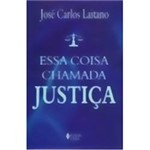 Livro - Essa Coisa Chamada Justiça