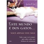 Livro - Este Mundo é dos Gatos...Você Apenas Vive Nele