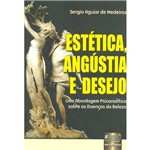 Livro - Estética, Angústia e Desejo: uma Abordagem Psicanalítica Sobre as Doenças da Beleza