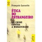Livro - Ética do Estrangeiro: do Crime Contra a Humanidade