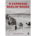 Livro - Expresso Berlim Bagdá, o - o Império Otomano e a Tentativa da Alemanha de Conquistar o Poder Mundial - 1898-1918