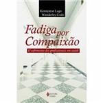 Livro - Fadiga por Compaixão - o Sofrimento dos Profissionais em Saúde