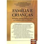 Livro - Família e Crianças: Reflexões Teórico-Práticas Sobre os Cuidados com as Crianças