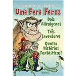 Livro - Fera Feroz, uma - Dois Alienígenas - Três Inventores - Quatro Histórias Fantásticas!