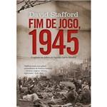 Livro - Fim de Jogo, 1945: o Capítulo que Faltava da Segunda Guerra Mundial