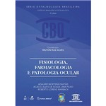 Livro - Fisiologia, Farmacologia e Patologia Ocular - Coleção CBO - Série Oftalmologia Brasileira