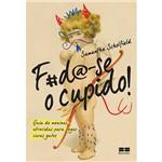 Livro - Foda-se o Cupido! - Guia de Meninas Atrevidas para Pegar Caras Gatos
