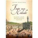 Livro - Fogo na Cidade - Savonarola e a Batalha Pela Alma da Florença Renascentista