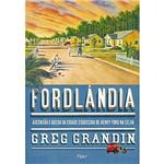 Livro - Fordlândia - Ascensão e Queda da Cidade Esquecida de Henry Ford na Selva