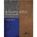 Livro - Forma Difícil, a - Ensaios Sobre a Arte Brasileira
