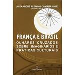 Livro - França e Brasil: Olhares Cruzados Sobre Imaginários e Práticas Culturais