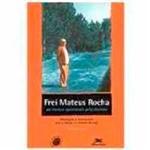 Livro - Frei Mateus Rocha: um Homem Apaixonado Pelo Absoluto