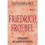 Livro - Friedrich Froebel - o Pedagogo dos Jardins de Infância