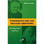 Livro - Fundamentos para uma Educação Libertadora: Dom Helder Camara e Paulo Freire