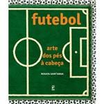 Livro - Futebol: Arte dos Pés à Cabeça