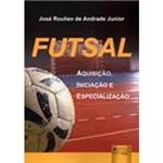 Livro - Futsal - Aquisição, Iniciação e Especialização