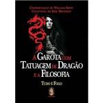 Livro - Garota com Tatuagem de Dragão e a Filosofia, a - Tudo é Fogo