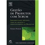 Livro - Gestão de Produtos com Scrum - Implementando Métodos Ágeis na Criação e Desenvolvimento de Produtos