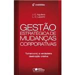 Livro - Gestão Estratégica de Mudanças Corporativas - Turnaround, a Verdadeira Destruição Criativa