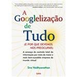 Livro - Googlelização de Tudo, a - e por que Devemos Nos Preocupar