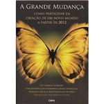 Livro - Grande Mudança, a - Como Participar da Criação de um Novo Mundo a Partir de 2012