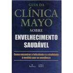 Livro - Guia da Clínica de Mayo Sobre Envelhecimento Saudável - Como Encontrar a Felicidade e a Vitalidade à Medida que se Envelhece