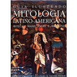 Livro - Guia Ilustrado - Mitologia Latino Americana
