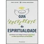 Livro - Guia Irreverente da Espiritualidade: Questione Suas Antigas Crenças e Jogue Fora as Ideias que Limitam Sua Felicidade