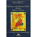 Livro - História da Literatura Cristã Antiga: Grega e Latina - Vol.1