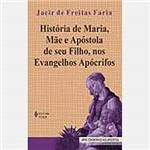 Livro - História de Maria, Mãe e Apóstola de Seu Filho