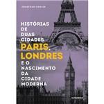Livro - Histórias de Duas Cidades: Paris, Londres e o Nascimento da Cidade Moderna