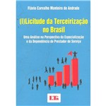 Livro - (I) Licitude da Terceirização no Brasil: uma Análise na Perspectiva da Especialização e da Dependência do Prestador de Serviço