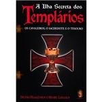Livro - Ilha Secreta dos Templários: os Cavaleiros, o Sacertode e o Tesouro, a