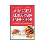 Livro - Imagem Certa para Emagrecer, a - um Programa Saudável de Emagrecimento