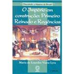 Livro - Império em Construção, O: Primeiro Reinado e Regência