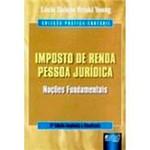 Livro - Imposto de Renda Pessoa Jurídica: Noções Fundamentais