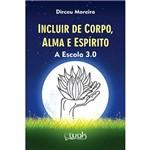 Livro - Incluir de Corpo, Alma e Espírito: a Escola 3.0