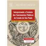 Livro - Interpretando o Estatuto dos Servidores do Estado de São Paulo - Teoria, Simulados e 145 Questões de Concurso com Gabarito