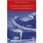 Livro - Invenção da Adolescência no Discurso Psicopedago, a