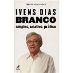 Livro - Ivens Dias Branco: Simples, Criativo, Prático