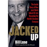 Livro - Jacked Up: The Inside Story Of How Jack Welch Talked GE Into Becoming The World's Greatest Company