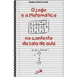 Livro - Jogo e a Matemática, O: no Contexto da Sala de Aula