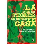 Livro - Lá Onde os Tigres se Sentem em Casa
