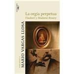 Livro - La Orgía Perpetua: Flaubert Y Madame Bovary - Biblioteca Mario Vargas L