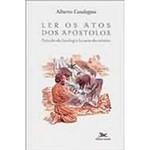 Livro - Ler os Atos dos Apóstolos: Estudo da Teologia Lucana da Missão