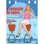 Livro - Linguagem do Corpo, a - Como Ler e Usar os Sinais Secretos do Corpo
