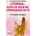 Livro - Liturgia - Ação de Deus na Comunidade de Fé - Formação Litúrgica