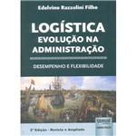 Livro - Logística, Evolução na Administração: Desempenho e Flexibilidade