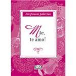 Livro - Mãe, te Amo: em Poucas Palavras