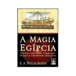 Livro - Magia Egípcia, a - Pedras, Amuletos, Fórmulas, Nomes e Cerimônias Mágicas